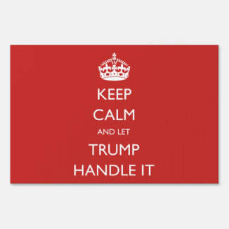 Keep Calm and let Trump Handle It Lawn Sign