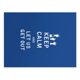 Keep Calm and Let Us Get Out Postcard