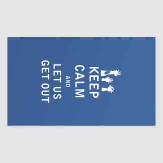 Keep Calm and Let Us Get Out Rectangular Sticker