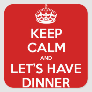 Keep Calm and Let's Have Dinner Square Sticker