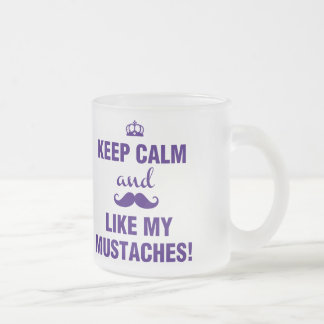 Keep Calm and like my mustaches funny Frosted Glass Coffee Mug