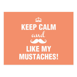 Keep Calm and like my mustaches funny quote Postcard
