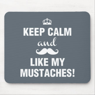 Keep Calm and like my mustaches Mouse Pad