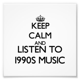 Keep calm and listen to 1990S MUSIC Photo Print
