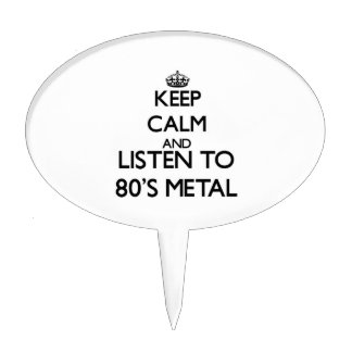 Keep calm and listen to 80'S METAL Cake Pick