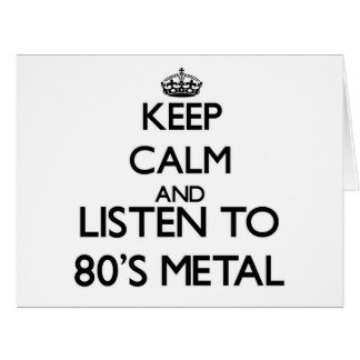 Keep calm and listen to 80'S METAL Greeting Cards