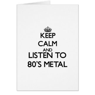 Keep calm and listen to 80'S METAL Greeting Card