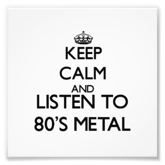 Keep calm and listen to 80'S METAL Photographic Print
