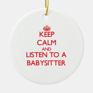 Keep Calm and Listen to a Babysitter Ceramic Ornament