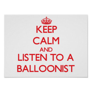 Keep Calm and Listen to a Balloonist Poster