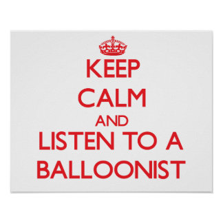 Keep Calm and Listen to a Balloonist Print