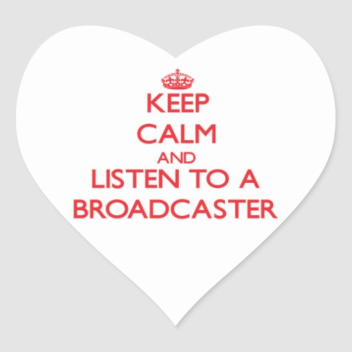 Keep Calm and Listen to a Broadcaster Heart Sticker