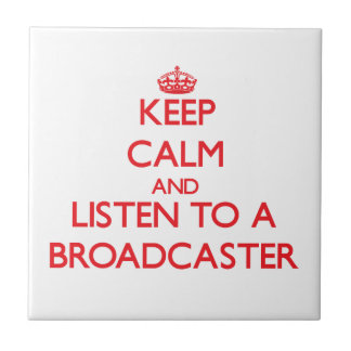 Keep Calm and Listen to a Broadcaster Tiles