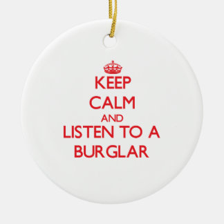 Keep Calm and Listen to a Burglar Double-Sided Ceramic Round Christmas Ornament