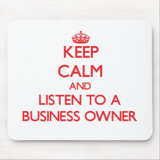 Keep Calm and Listen to a Business Owner Mouse Pad