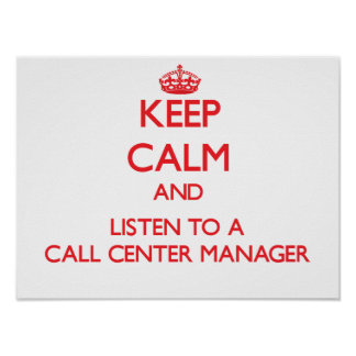 Keep Calm and Listen to a Call Center Manager Poster