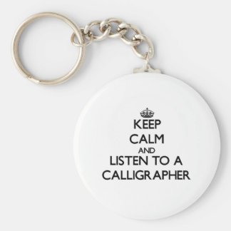 Keep Calm and Listen to a Calligrapher Basic Round Button Keychain