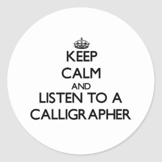 Keep Calm and Listen to a Calligrapher Round Stickers