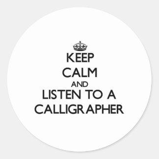 Keep Calm and Listen to a Calligrapher Round Sticker