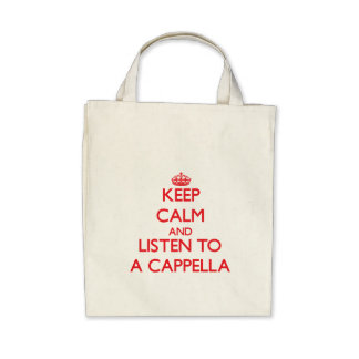 Keep calm and listen to A CAPPELLA Canvas Bags