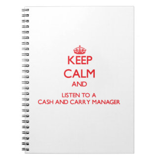 Keep Calm and Listen to a Cash And Carry Manager Note Book