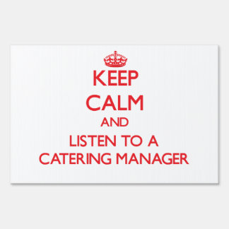 Keep Calm and Listen to a Catering Manager Lawn Signs