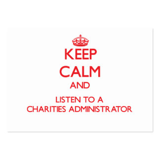 Keep Calm and Listen to a Charities Administrator Business Card Template