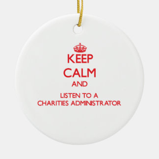 Keep Calm and Listen to a Charities Administrator Ornaments