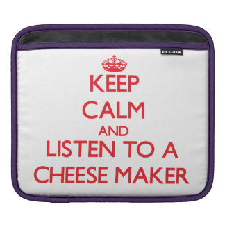 Keep Calm and Listen to a Cheese Maker Sleeves For iPads