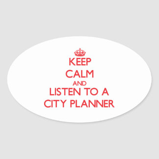 Keep Calm and Listen to a City Planner Oval Sticker
