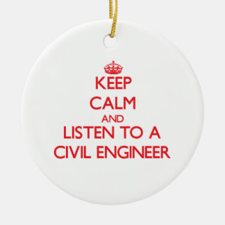 Keep Calm and Listen to a Civil Engineer Ceramic Ornament