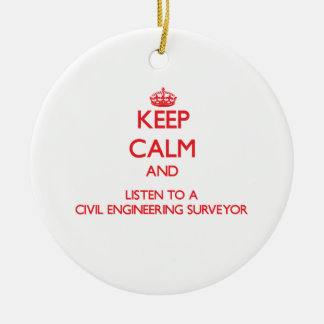 Keep Calm and Listen to a Civil Engineering Survey Ceramic Ornament