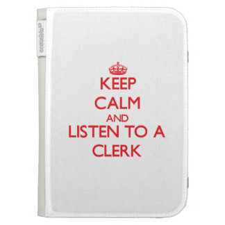 Keep Calm and Listen to a Clerk Kindle 3G Covers