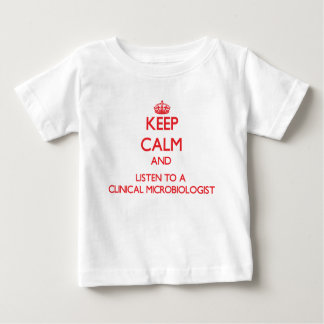 Keep Calm and Listen to a Clinical Microbiologist Tee Shirts