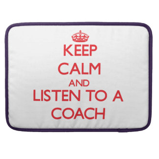 Keep Calm and Listen to a Coach Sleeve For MacBooks