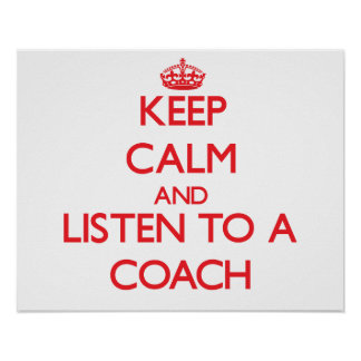 Keep Calm and Listen to a Coach Poster