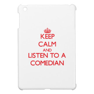 Keep Calm and Listen to a Comedian Cover For The iPad Mini