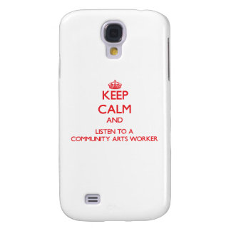 Keep Calm and Listen to a Community Arts Worker Samsung Galaxy S4 Cases