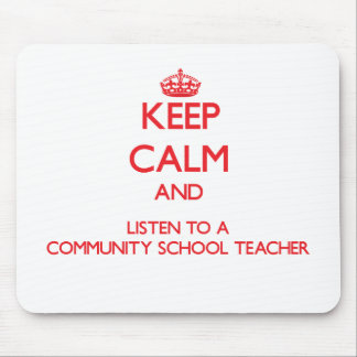 Keep Calm and Listen to a Community School Teacher Mousepad