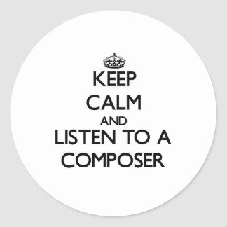 Keep Calm and Listen to a Composer Round Stickers