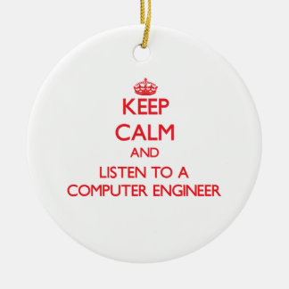 Keep Calm and Listen to a Computer Engineer Christmas Ornament