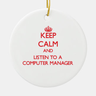 Keep Calm and Listen to a Computer Manager Ornament