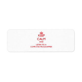 Keep Calm and Listen to a Computer Programmer Return Address Label