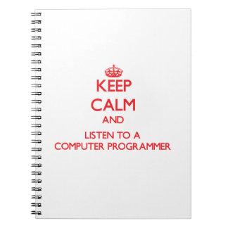 Keep Calm and Listen to a Computer Programmer Spiral Note Book