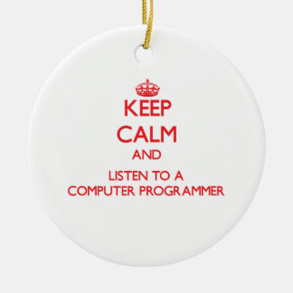 Keep Calm and Listen to a Computer Programmer Christmas Tree Ornament
