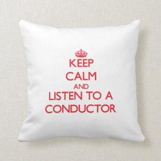 Keep Calm and Listen to a Conductor Pillows