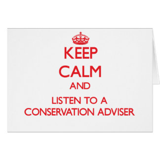 Keep Calm and Listen to a Conservation Adviser Greeting Card