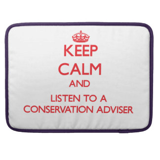 Keep Calm and Listen to a Conservation Adviser Sleeve For MacBook Pro