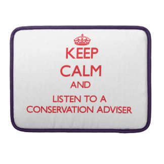 Keep Calm and Listen to a Conservation Adviser Sleeves For MacBooks