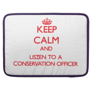 Keep Calm and Listen to a Conservation Officer MacBook Pro Sleeves
